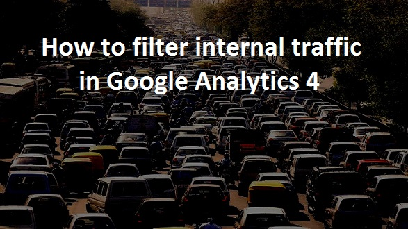 how to filter internal traffic in google analytics 4