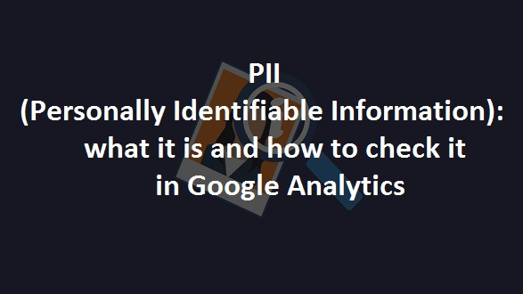 PII (personally identifiable information) what it is and how to fix it in google analytics